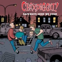chixdiggit-safeways-here-we-come