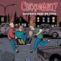 chixdiggit-safeways-here-we-come.jpg