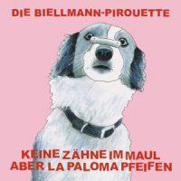 keine-zaehne-im-maul-aber-la-paloma-pfeifen-die-biellman-pirouette.jpg