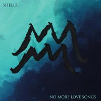 shellz-no-more-love-songs.jpg