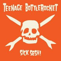 teenage-bottlerocket-sick-sesh.jpg