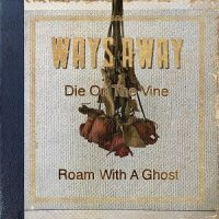 ways-away-die-on-the-vine-roam-with-a-ghost.jpg